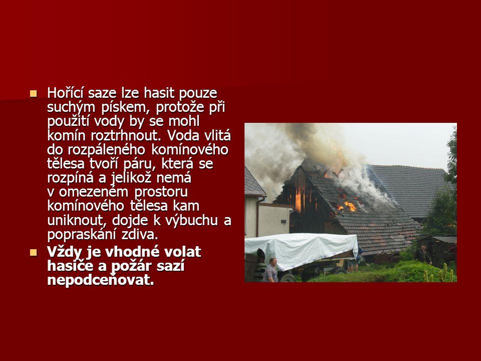  Hořící saze lze hasit pouze suchým pískem, protože při použití vody by se mohl komín roztrhnout. Voda vlitá do rozpáleného komínového tělesa tvoří p