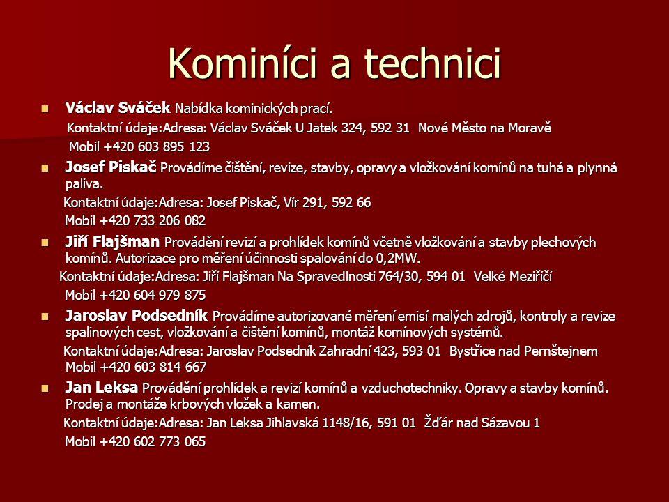 Kominíci a technici  Václav Sváček Nabídka kominických prací. Kontaktní údaje:Adresa: Václav Sváček U Jatek 324, 592 31 Nové Město na Moravě Kontaktn
