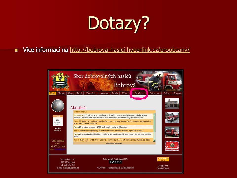 Dotazy?  Více informací na http://bobrova-hasici.hyperlink.cz/proobcany/ http://bobrova-hasici.hyperlink.cz/proobcany/