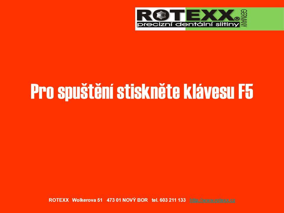 Pro spuštění stiskněte klávesu F5 ROTEXX Wolkerova 51 473 01 NOVÝ BOR tel.