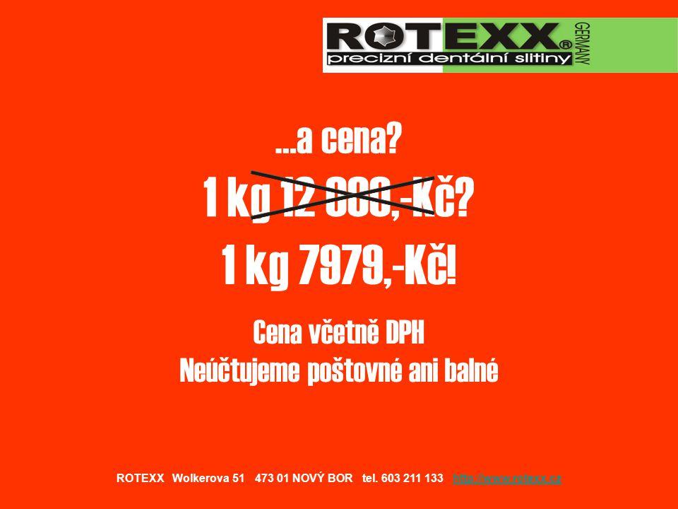 …a cena.1 kg 12 000,-Kč. 1 kg 7979,-Kč.