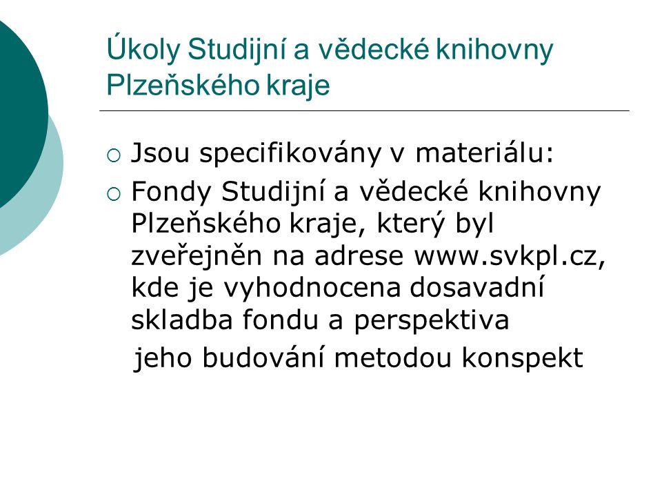 Úkoly Studijní a vědecké knihovny Plzeňského kraje  Jsou specifikovány v materiálu:  Fondy Studijní a vědecké knihovny Plzeňského kraje, který byl z