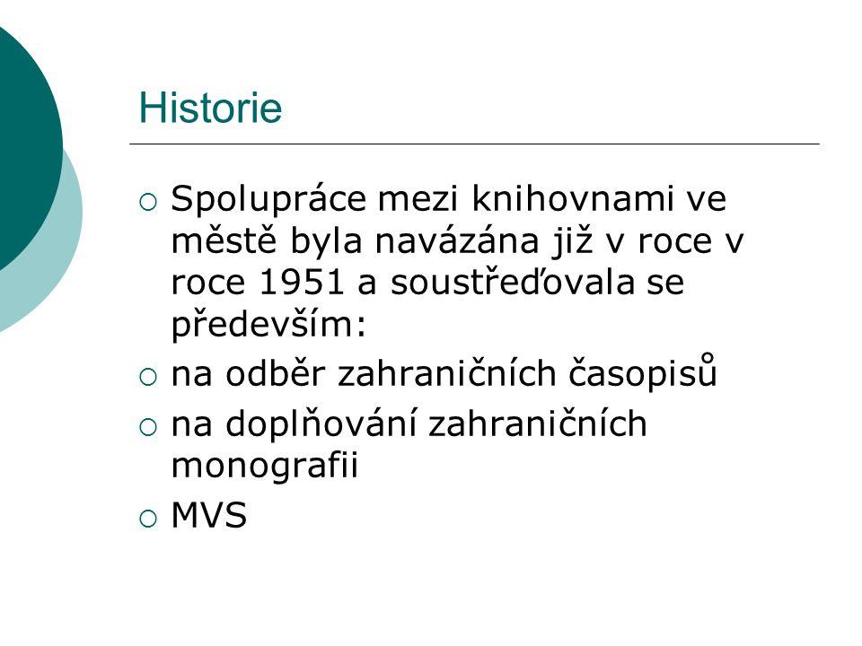 Historie  Spolupráce mezi knihovnami ve městě byla navázána již v roce v roce 1951 a soustřeďovala se především:  na odběr zahraničních časopisů  na doplňování zahraničních monografii  MVS