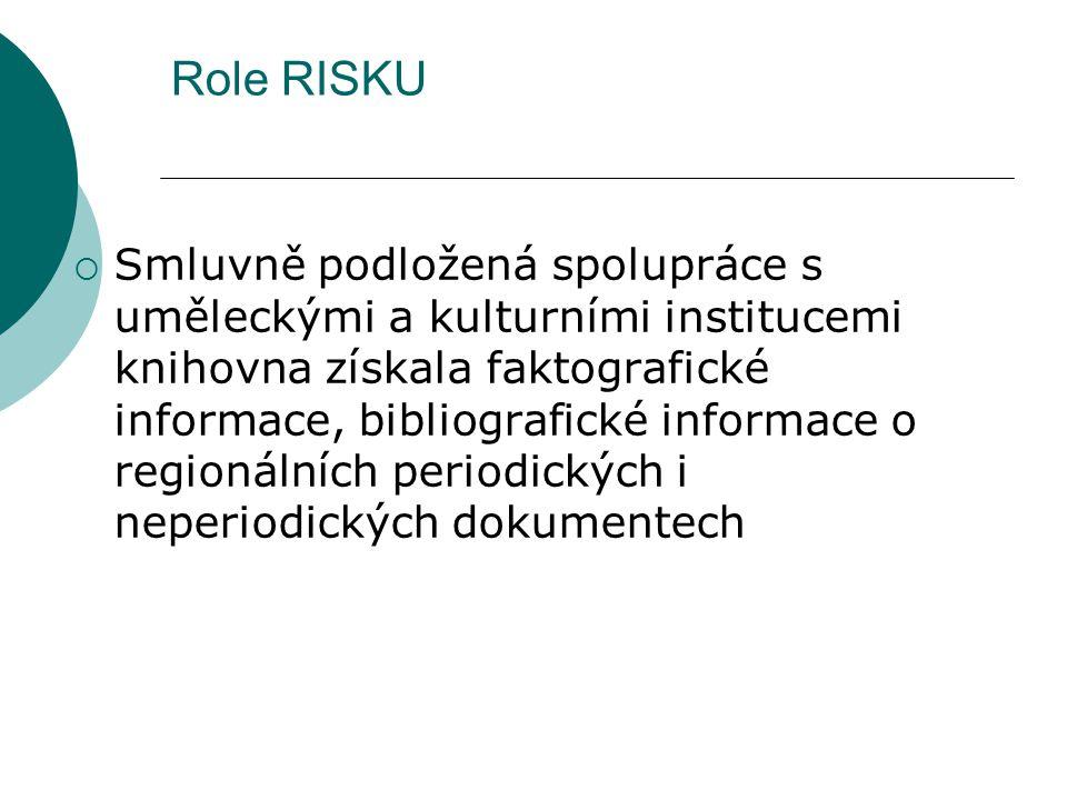Role RISKU  Smluvně podložená spolupráce s uměleckými a kulturními institucemi knihovna získala faktografické informace, bibliografické informace o regionálních periodických i neperiodických dokumentech