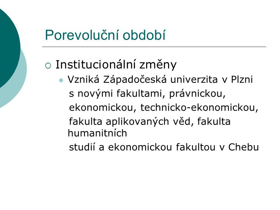 Porevoluční období  Institucionální změny  Vzniká Západočeská univerzita v Plzni s novými fakultami, právnickou, ekonomickou, technicko-ekonomickou, fakulta aplikovaných věd, fakulta humanitních studií a ekonomickou fakultou v Chebu