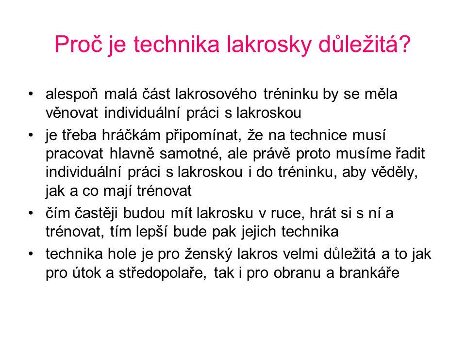 Proč je technika lakrosky důležitá? •alespoň malá část lakrosového tréninku by se měla věnovat individuální práci s lakroskou •je třeba hráčkám připom