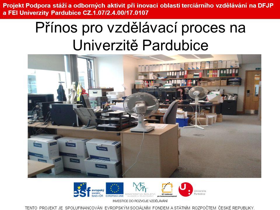 Projekt Podpora stáží a odborných aktivit při inovaci oblasti terciárního vzdělávání na DFJP a FEI Univerzity Pardubice CZ.1.07/2.4.00/17.0107 Přínos pro vzdělávací proces na Univerzitě Pardubice TENTO PROJEKT JE SPOLUFINANCOVÁN EVROPSKÝM SOCIÁLNÍM FONDEM A STÁTNÍM ROZPOČTEM ČESKÉ REPUBLIKY.
