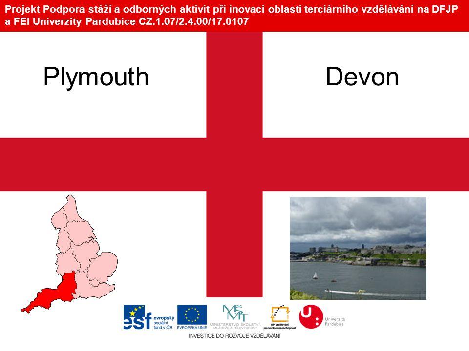 Projekt Podpora stáží a odborných aktivit při inovaci oblasti terciárního vzdělávání na DFJP a FEI Univerzity Pardubice CZ.1.07/2.4.00/17.0107 Plymouth Devon