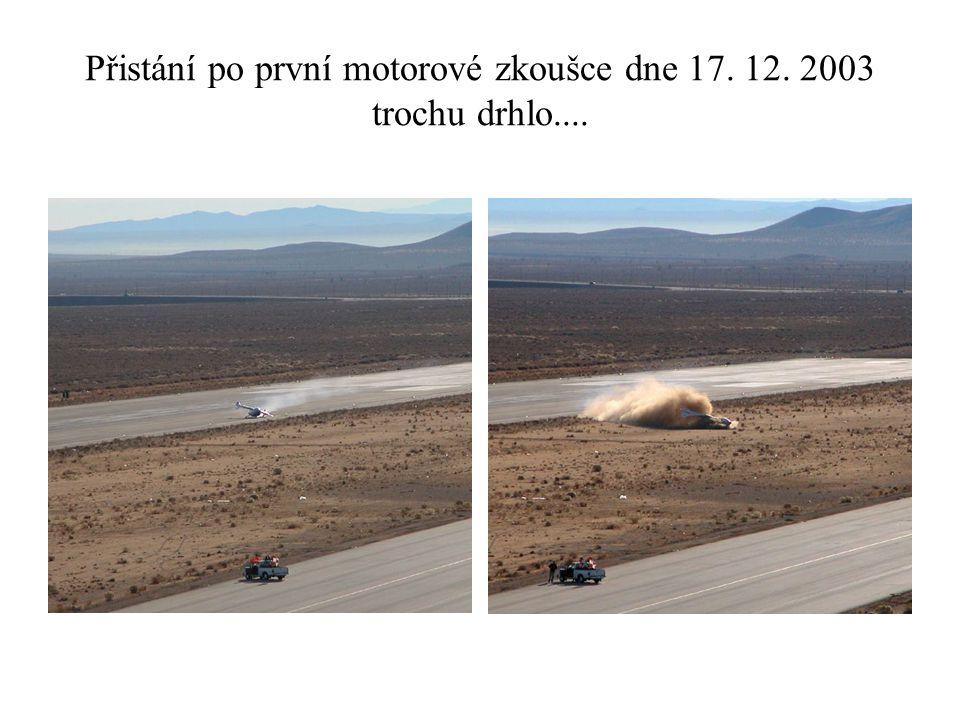 Přistání po první motorové zkoušce dne 17. 12. 2003 trochu drhlo....