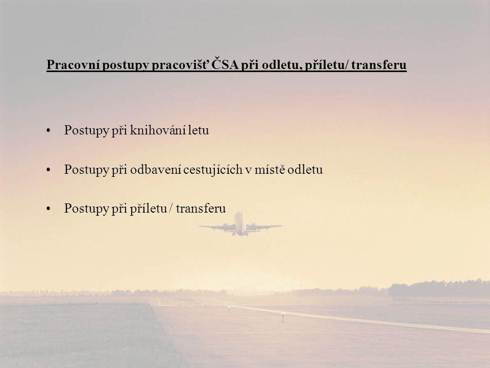 Pracovní postupy pracovišť ČSA při odletu, příletu/ transferu •Postupy při knihování letu •Postupy při odbavení cestujících v místě odletu •Postupy při příletu / transferu