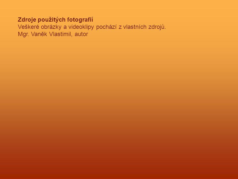 Zdroje použitých fotografií Veškeré obrázky a videoklipy pochází z vlastních zdrojů. Mgr. Vaněk Vlastimil, autor