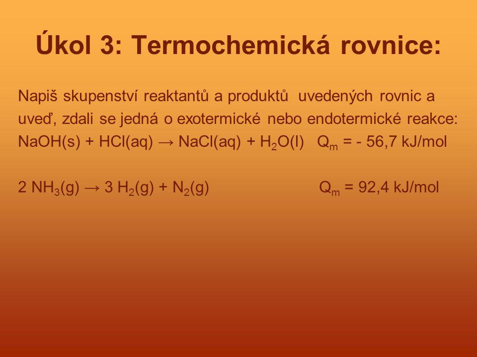 Úkol 3: Termochemická rovnice: Napiš skupenství reaktantů a produktů uvedených rovnic a uveď, zdali se jedná o exotermické nebo endotermické reakce: N