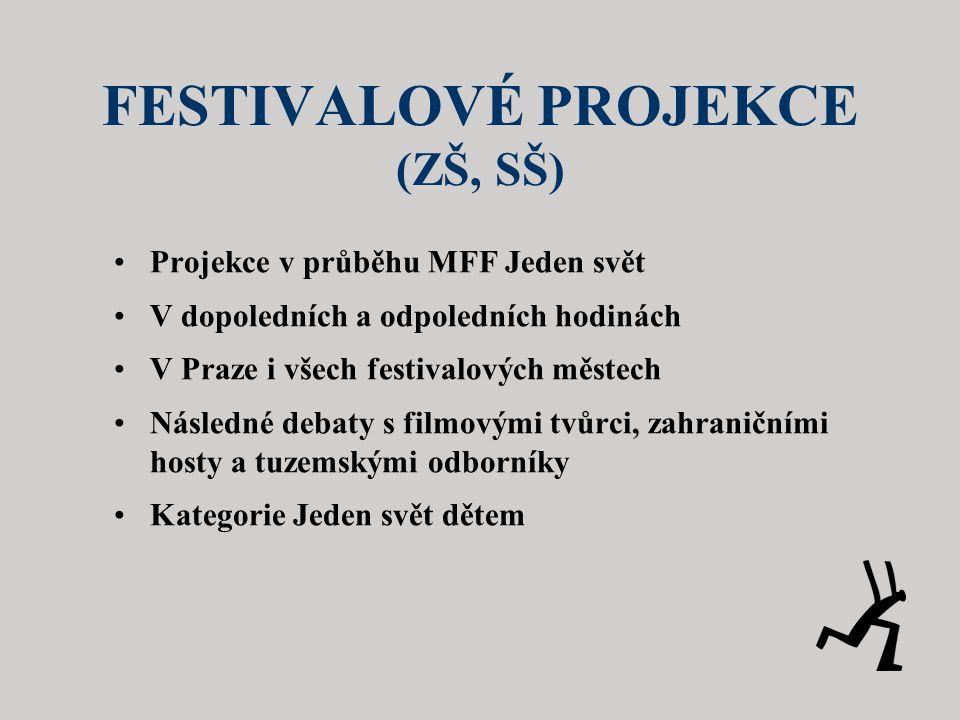 FESTIVALOVÉ PROJEKCE (ZŠ, SŠ) •Projekce v průběhu MFF Jeden svět •V dopoledních a odpoledních hodinách •V Praze i všech festivalových městech •Následné debaty s filmovými tvůrci, zahraničními hosty a tuzemskými odborníky •Kategorie Jeden svět dětem