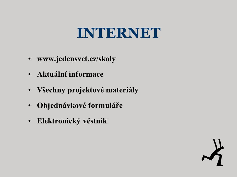 INTERNET •www.jedensvet.cz/skoly •Aktuální informace •Všechny projektové materiály •Objednávkové formuláře •Elektronický věstník