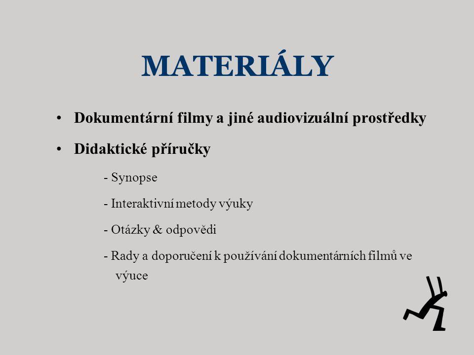 MATERIÁLY •Dokumentární filmy a jiné audiovizuální prostředky •Didaktické příručky - Synopse - Interaktivní metody výuky - Otázky & odpovědi - Rady a doporučení k používání dokumentárních filmů ve výuce