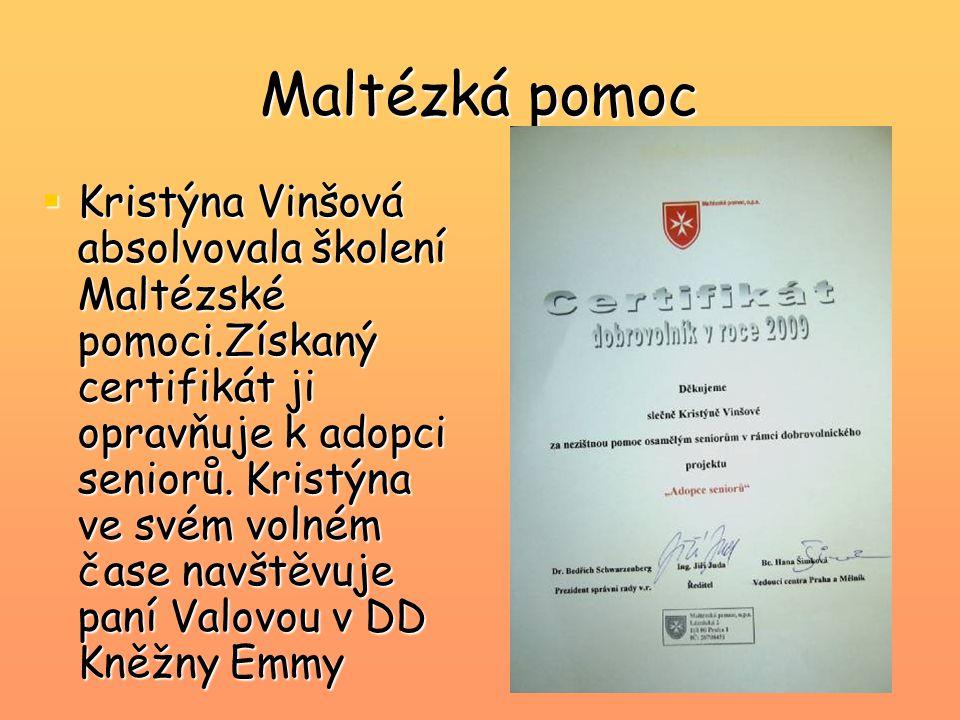 Maltézká pomoc  Kristýna Vinšová absolvovala školení Maltézské pomoci.Získaný certifikát ji opravňuje k adopci seniorů. Kristýna ve svém volném čase