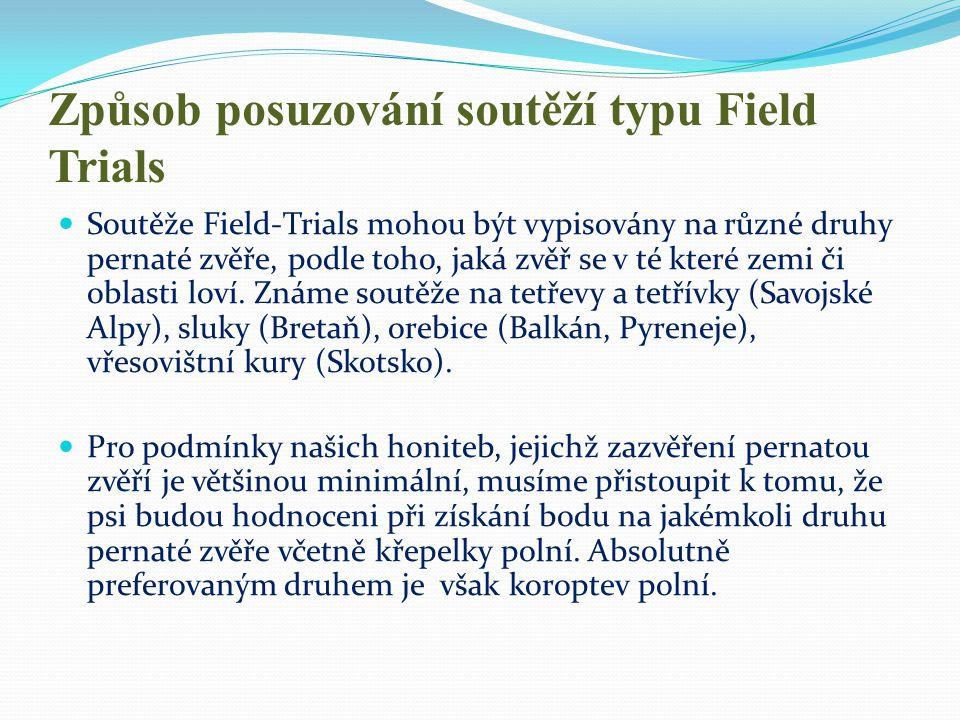 Způsob posuzování soutěží typu Field Trials  Soutěže Field-Trials mohou být vypisovány na různé druhy pernaté zvěře, podle toho, jaká zvěř se v té kt