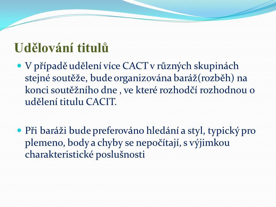 Udělování titulů  V případě udělení více CACT v různých skupinách stejné soutěže, bude organizována baráž(rozběh) na konci soutěžního dne, ve které r