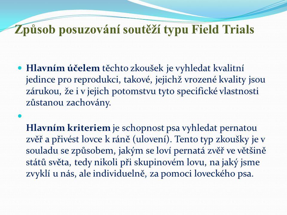 Způsob posuzování soutěží typu Field Trials  Hlavním účelem těchto zkoušek je vyhledat kvalitní jedince pro reprodukci, takové, jejichž vrozené kvali