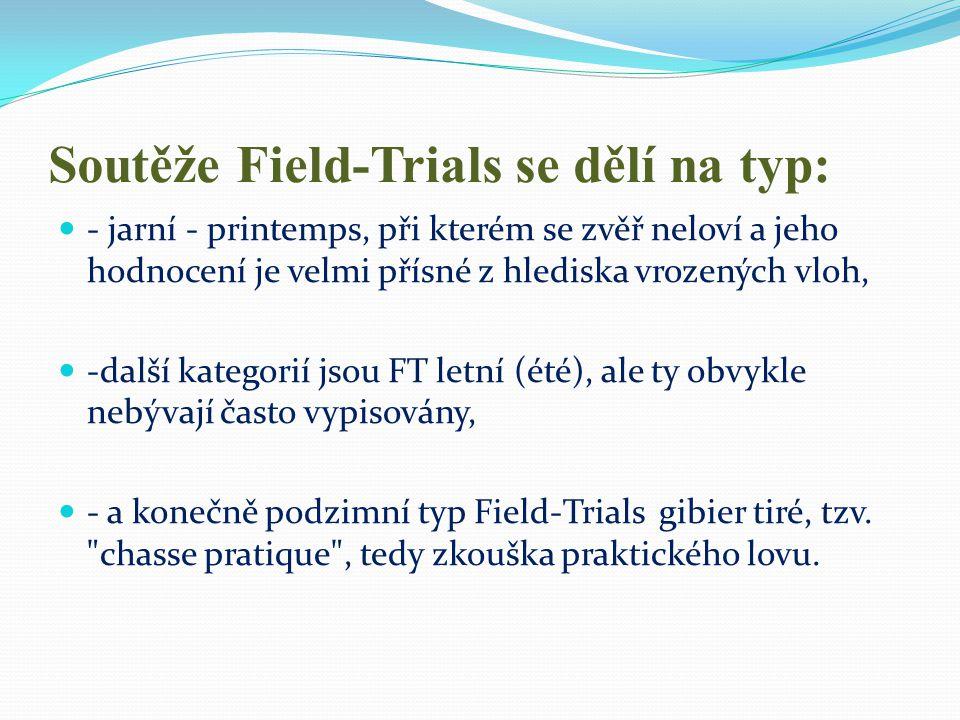 Soutěže Field-Trials se dělí na typ:  - jarní - printemps, při kterém se zvěř neloví a jeho hodnocení je velmi přísné z hlediska vrozených vloh,  -d