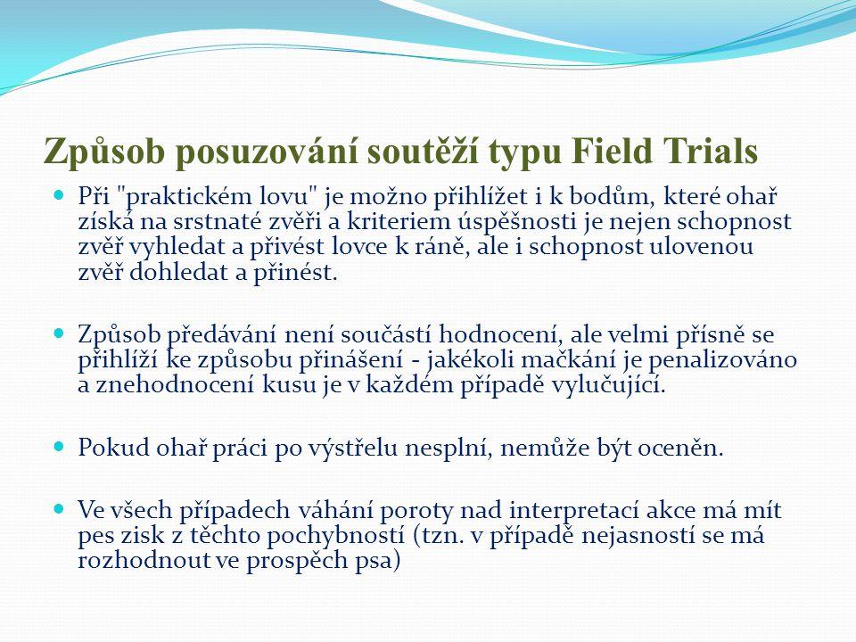 Způsob posuzování soutěží typu Field Trials  Soutěže Field-Trials mohou být vypisovány na různé druhy pernaté zvěře, podle toho, jaká zvěř se v té které zemi či oblasti loví.