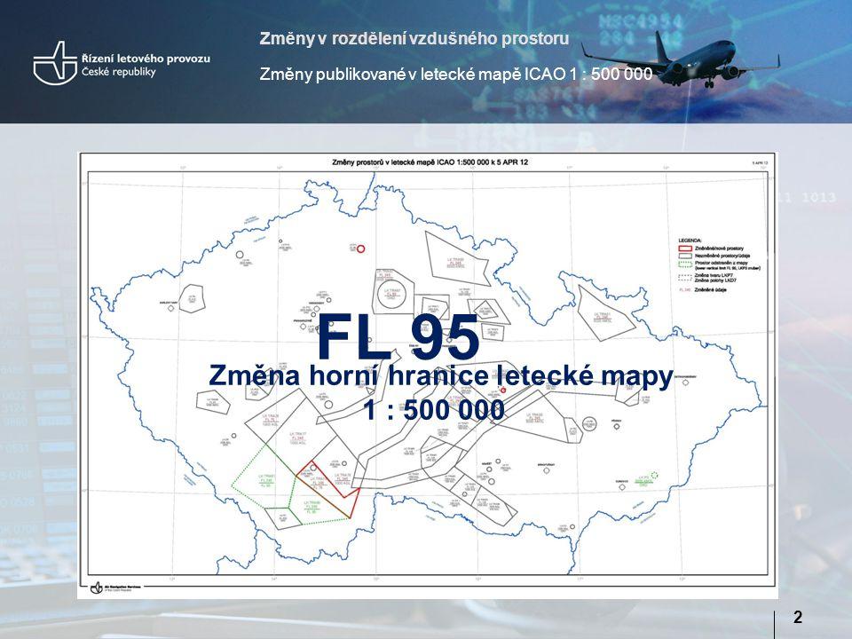 Změny v rozdělení vzdušného prostoru Změny publikované v letecké mapě ICAO 1 : 500 000 2 Změna horní hranice letecké mapy 1 : 500 000 FL 95
