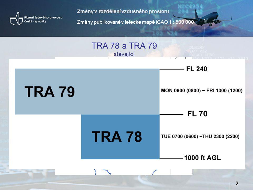 Změny v rozdělení vzdušného prostoru Změny publikované v letecké mapě ICAO 1 : 500 000 2 TRA 78 a TRA 79 stávající