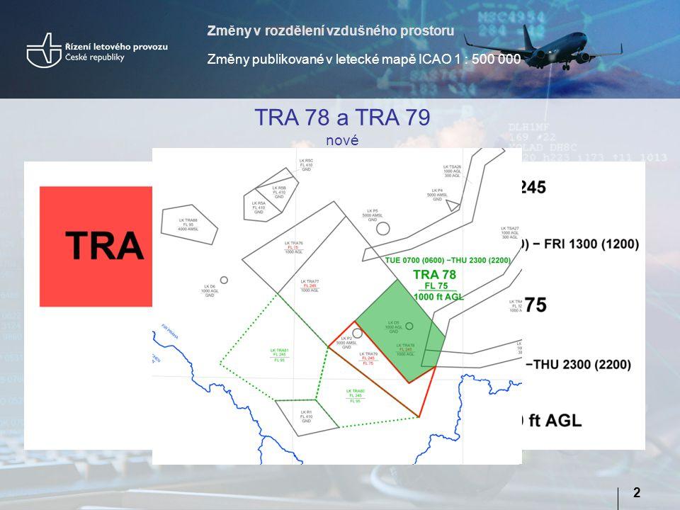 Změny v rozdělení vzdušného prostoru Změny publikované v letecké mapě ICAO 1 : 500 000 2 TRA 78 a TRA 79 nové