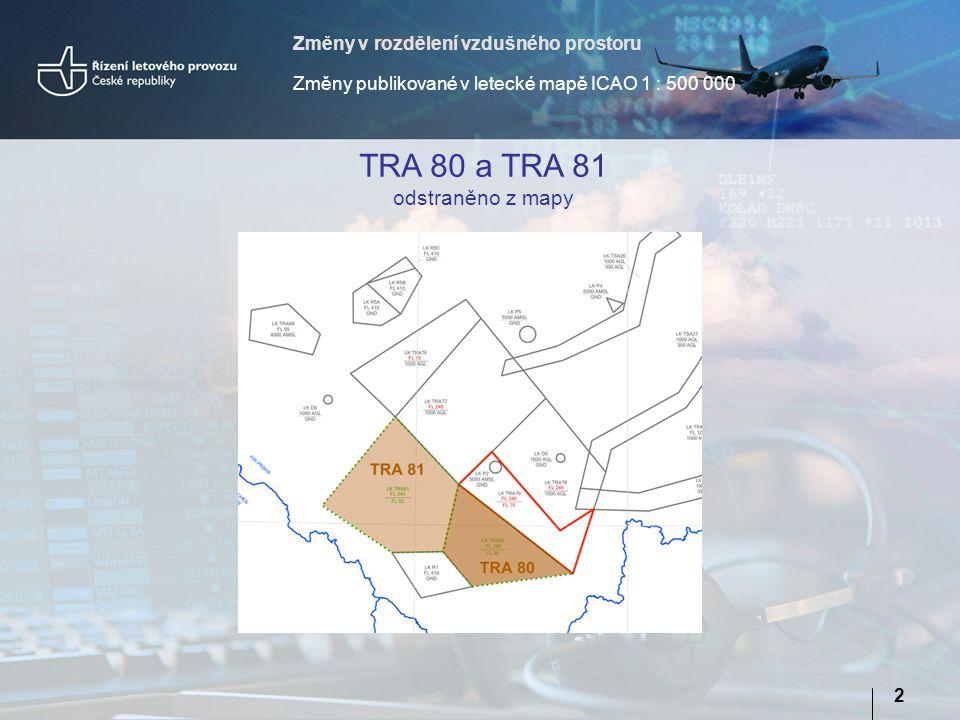 Změny v rozdělení vzdušného prostoru Změny publikované v letecké mapě ICAO 1 : 500 000 2 TRA 80 a TRA 81 odstraněno z mapy