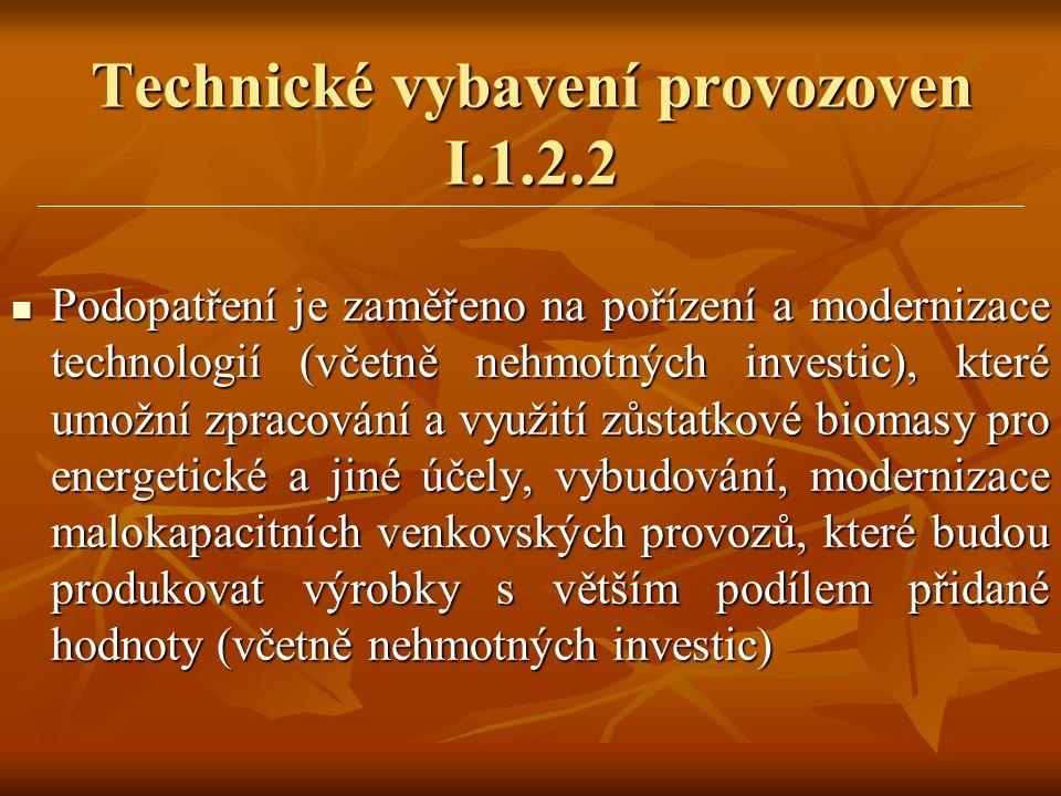 Technické vybavení provozoven I.1.2.2  Podopatření je zaměřeno na pořízení a modernizace technologií (včetně nehmotných investic), které umožní zprac