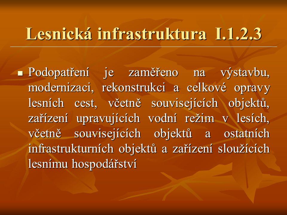 Lesnická infrastruktura I.1.2.3  Podopatření je zaměřeno na výstavbu, modernizaci, rekonstrukci a celkové opravy lesních cest, včetně souvisejících o