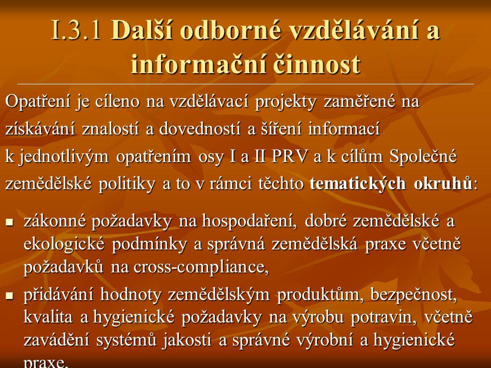 I.3.1 Další odborné vzdělávání a informační činnost Opatření je cíleno na vzdělávací projekty zaměřené na získávání znalostí a dovedností a šíření inf