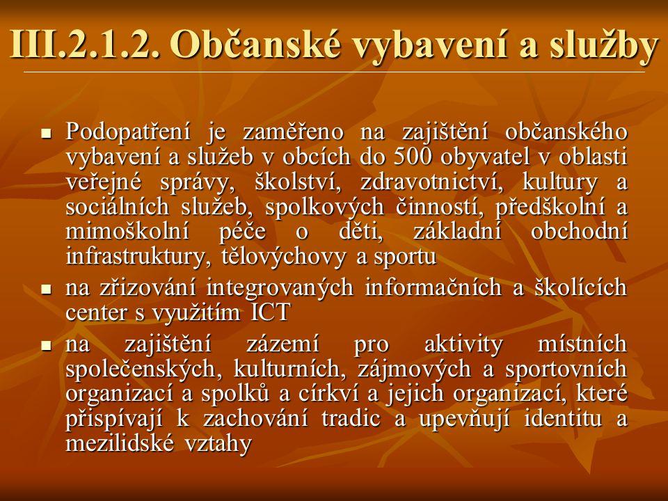 III.2.1.2. Občanské vybavení a služby  Podopatření je zaměřeno na zajištění občanského vybavení a služeb v obcích do 500 obyvatel v oblasti veřejné s