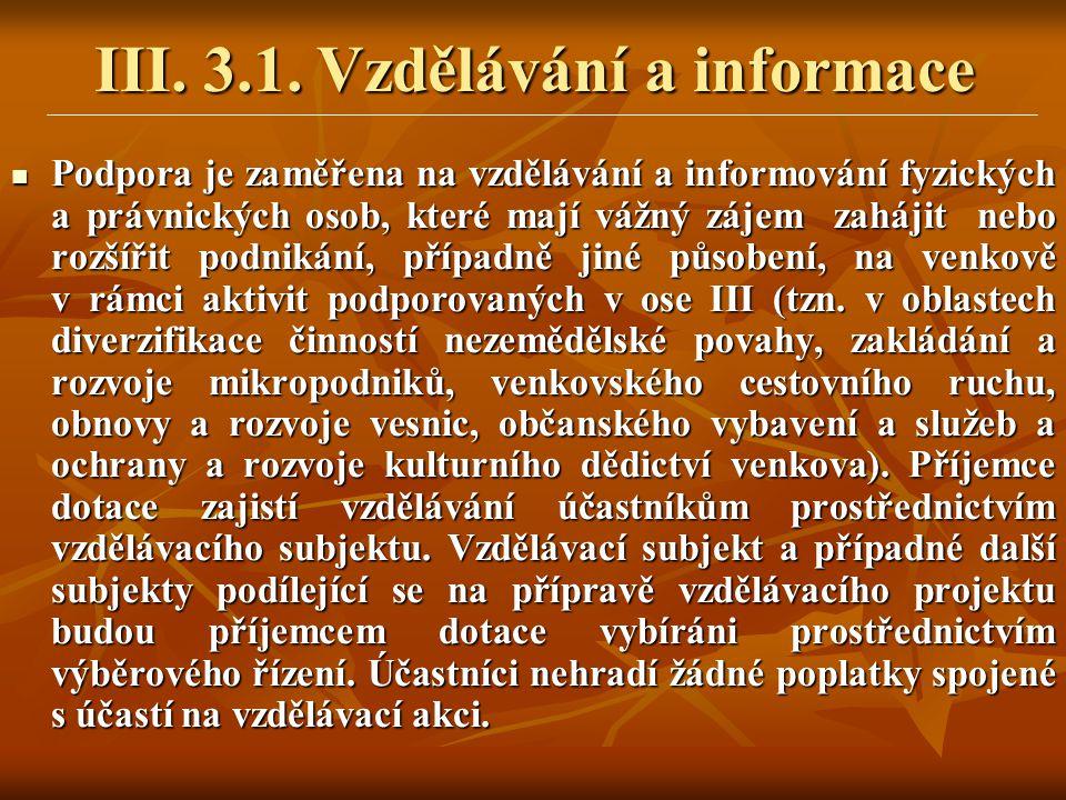 III. 3.1. Vzdělávání a informace  Podpora je zaměřena na vzdělávání a informování fyzických a právnických osob, které mají vážný zájem zahájit nebo r