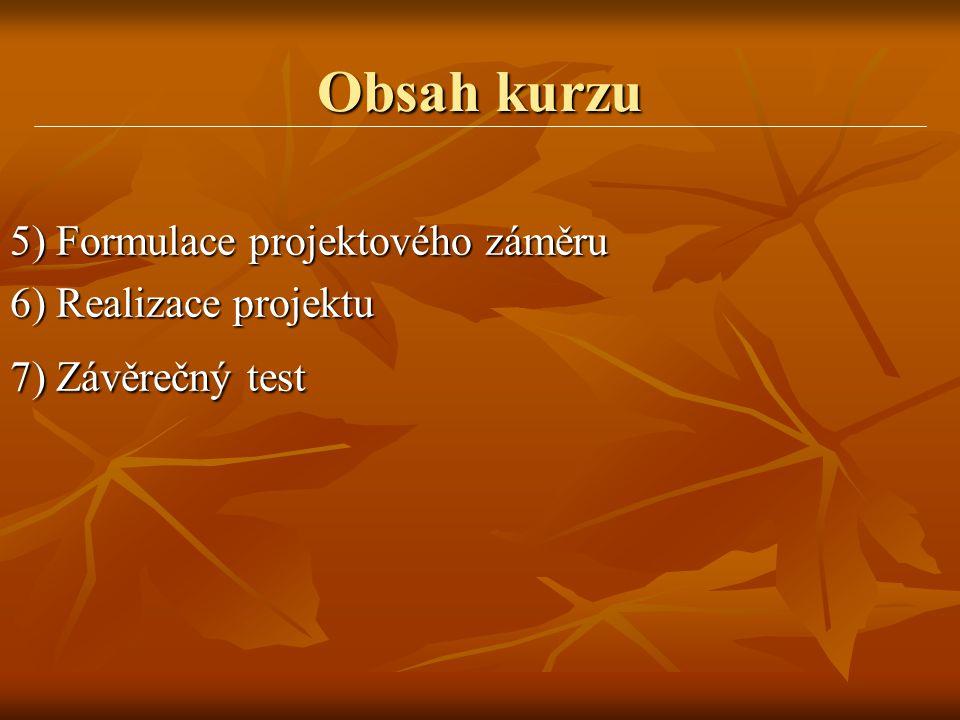 Obsah kurzu 5) Formulace projektového záměru 6) Realizace projektu 7) Závěrečný test
