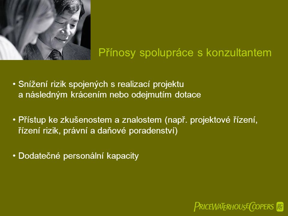  Přínosy spolupráce s konzultantem •Snížení rizik spojených s realizací projektu a následným krácením nebo odejmutím dotace •Přístup ke zkušenostem a znalostem (např.