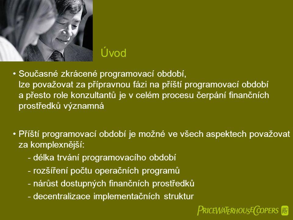  Úvod •Současné zkrácené programovací období, lze považovat za přípravnou fázi na příští programovací období a přesto role konzultantů je v celém procesu čerpání finančních prostředků významná •Příští programovací období je možné ve všech aspektech považovat za komplexnější: -délka trvání programovacího období -rozšíření počtu operačních programů -nárůst dostupných finančních prostředků -decentralizace implementačních struktur