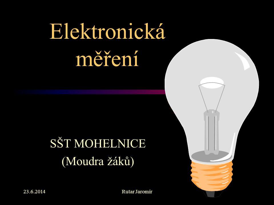 23.6.2014Rutar Jaromír Elektronická měření SŠT MOHELNICE (Moudra žáků)