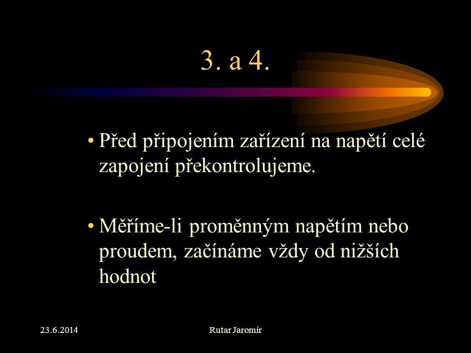 23.6.2014Rutar Jaromír 2. •Přístroje a zařízení připojujeme k měřícím přístrojům vždy ve vypnutém stavu. Před připojením počkáme na vybití kapacit v z