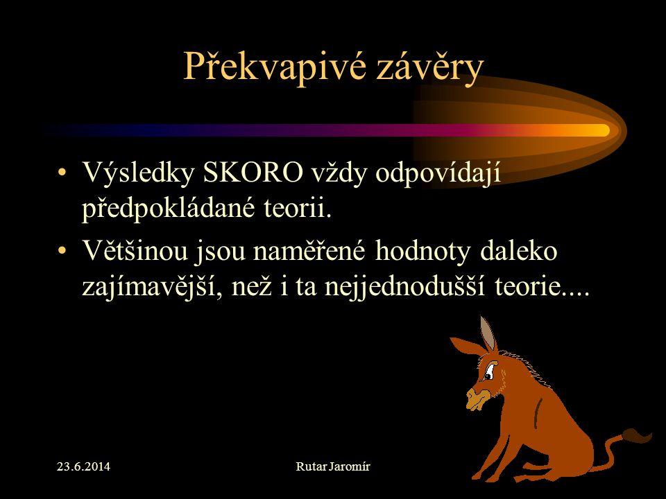 23.6.2014Rutar Jaromír Překvapivé závěry •V•Výsledky SKORO vždy odpovídají předpokládané teorii.