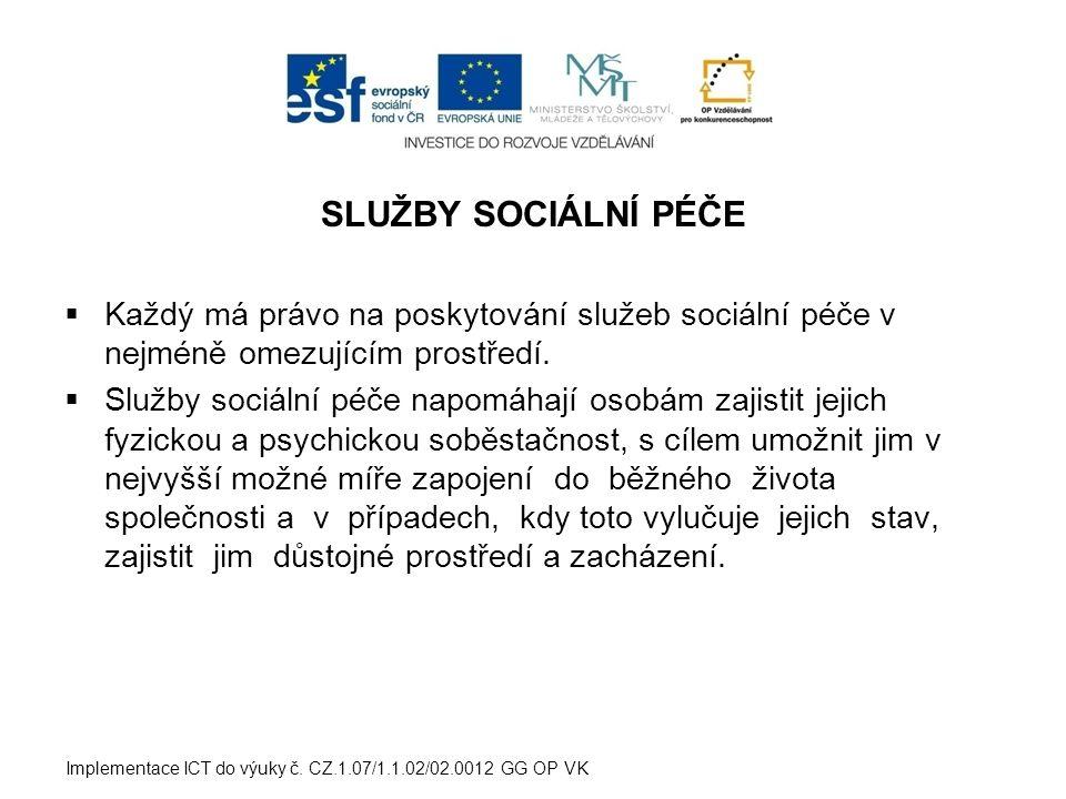 SLUŽBY SOCIÁLNÍ PÉČE  Každý má právo na poskytování služeb sociální péče v nejméně omezujícím prostředí.