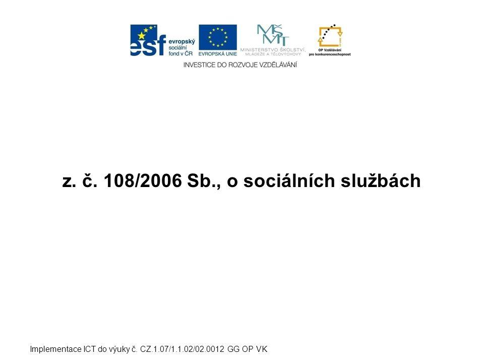 Sociální služba  je činnost nebo soubor činností zajišťující pomoc a podporu osobám za účelem sociálního začlenění nebo prevence sociálního vyloučení Implementace ICT do výuky č.