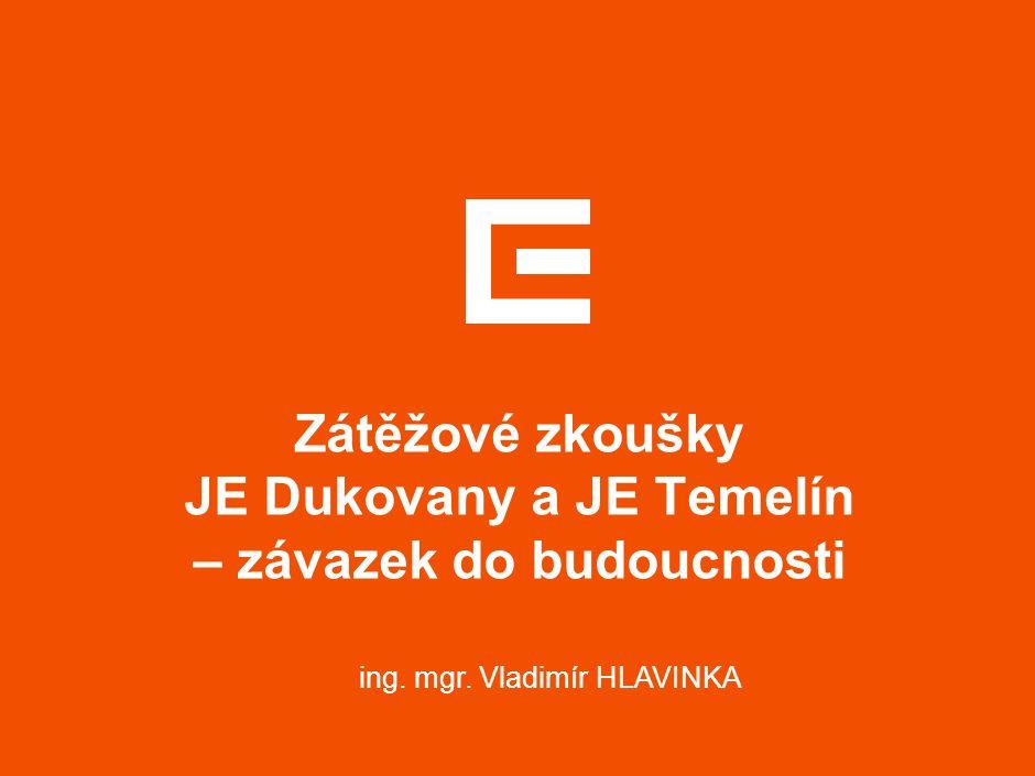 Zátěžové zkoušky JE Dukovany a JE Temelín – závazek do budoucnosti ing. mgr. Vladimír HLAVINKA