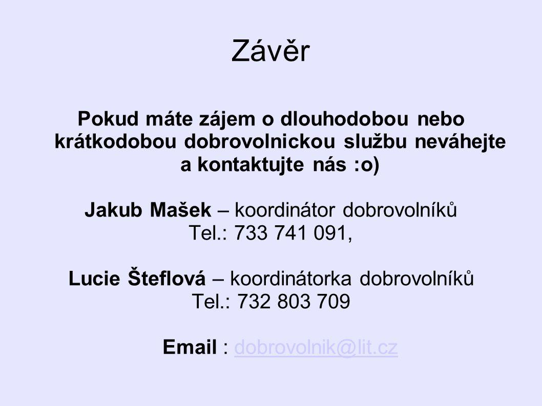 Závěr Pokud máte zájem o dlouhodobou nebo krátkodobou dobrovolnickou službu neváhejte a kontaktujte nás :o) Jakub Mašek – koordinátor dobrovolníků Tel