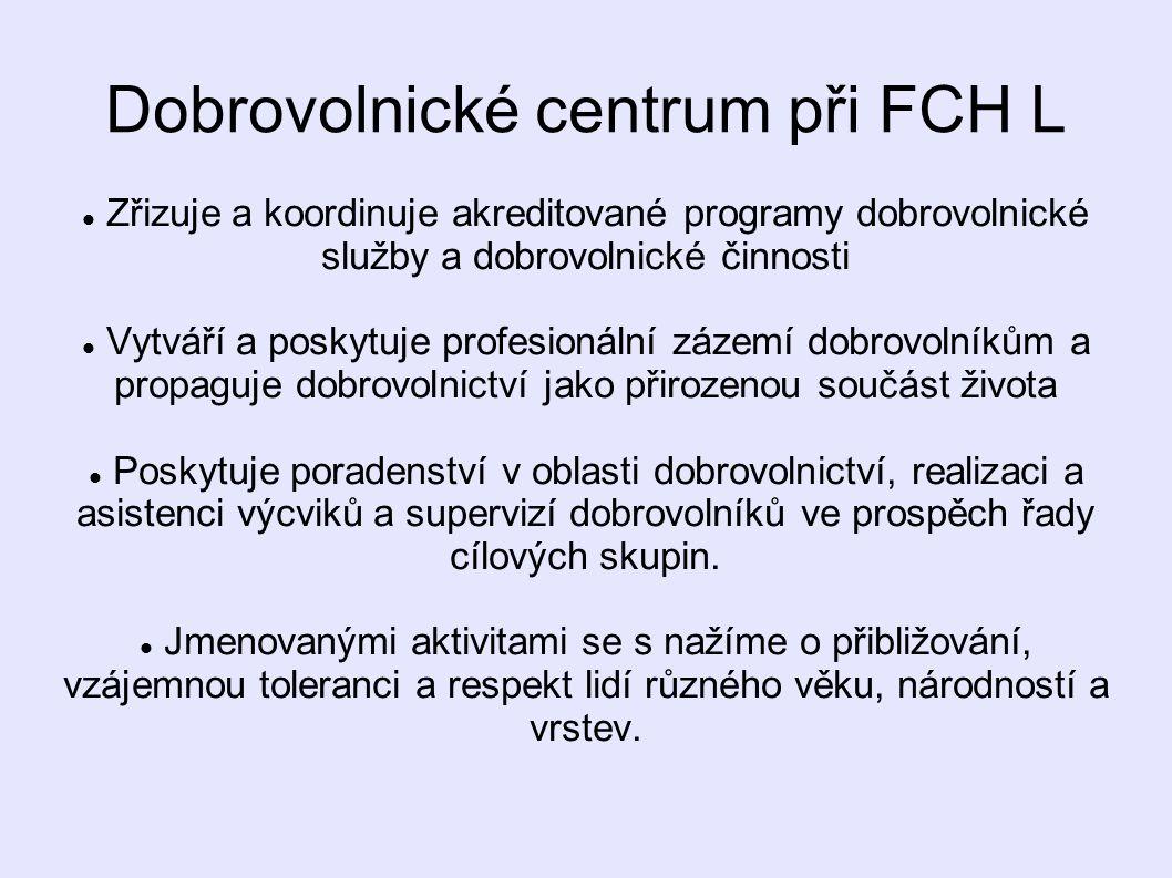 Dobrovolnické centrum při FCH L  Zřizuje a koordinuje akreditované programy dobrovolnické služby a dobrovolnické činnosti  Vytváří a poskytuje profe