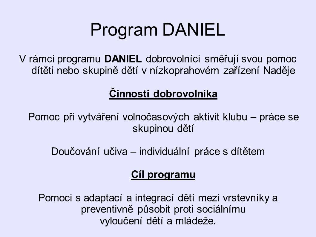 Program DANIEL V rámci programu DANIEL dobrovolníci směřují svou pomoc dítěti nebo skupině dětí v nízkoprahovém zařízení Naděje Činnosti dobrovolníka