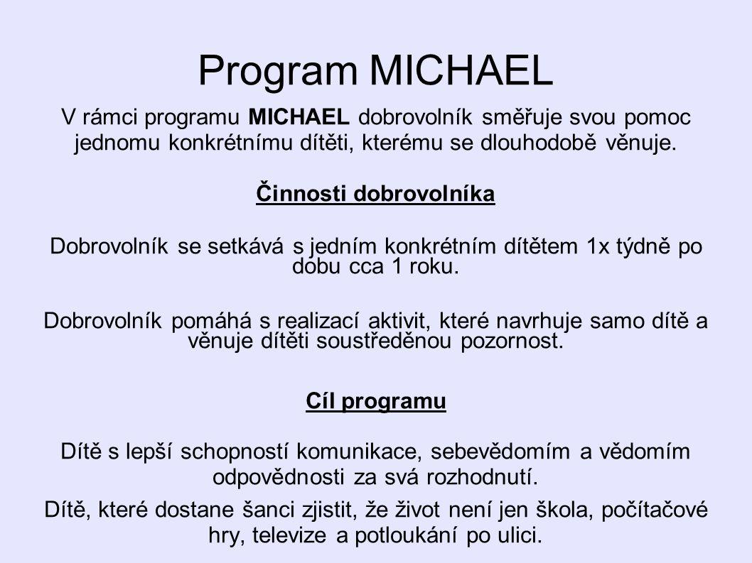 Program MICHAEL V rámci programu MICHAEL dobrovolník směřuje svou pomoc jednomu konkrétnímu dítěti, kterému se dlouhodobě věnuje. Činnosti dobrovolník