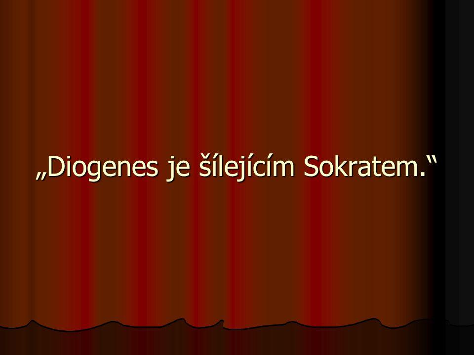 """""""Diogenes je šílejícím Sokratem."""""""