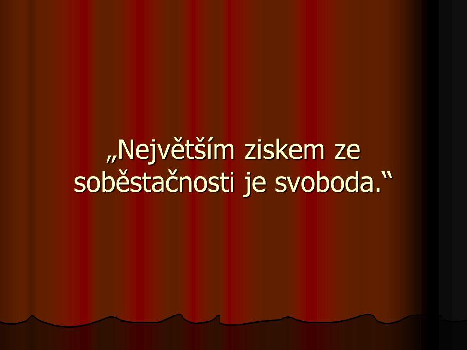 """""""Největším ziskem ze soběstačnosti je svoboda."""""""