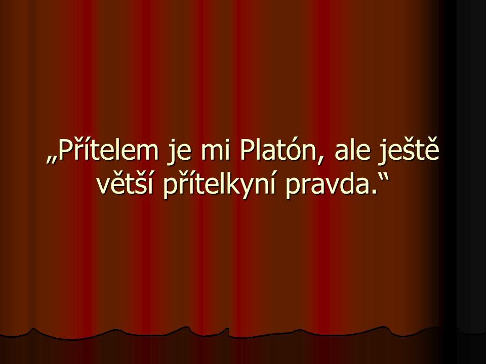 """""""Přítelem je mi Platón, ale ještě větší přítelkyní pravda."""""""